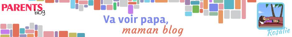 Va voir papa, Maman blog !