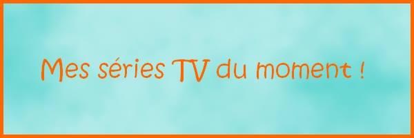 jour 3 mes séries tv du moment